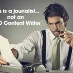 A Journalist is Not an SEO Content Writer